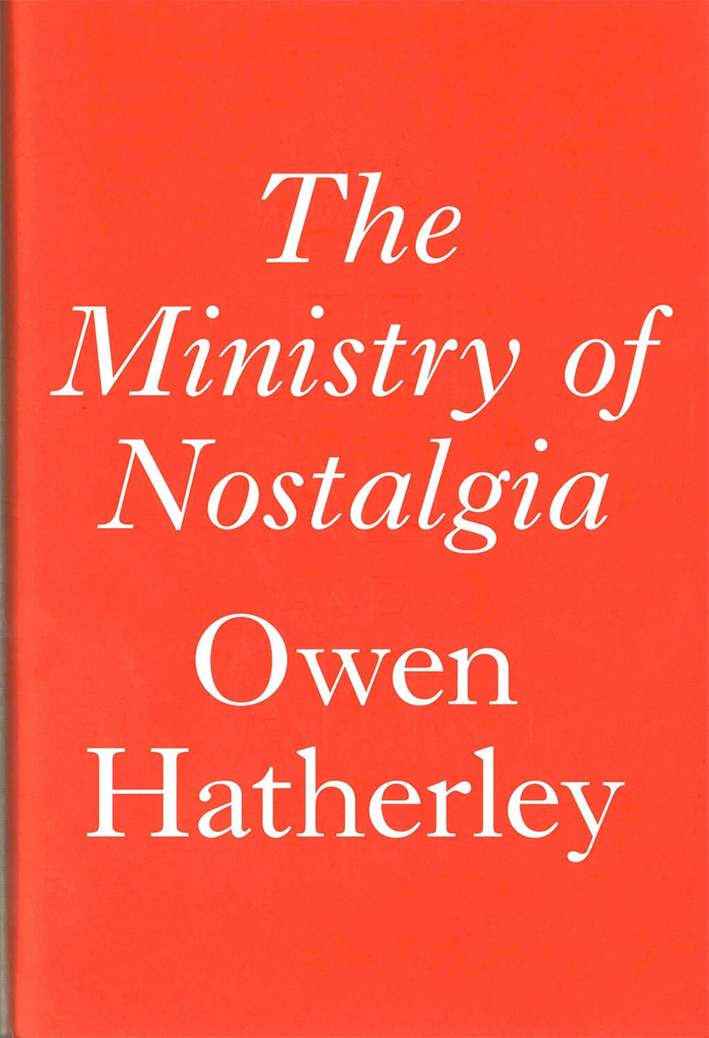 Cover of The Ministry of Nostalgia by Owen Hatherley